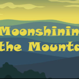 MOONSHINING IN THE MOUNTAINS FILM PROJECT- Premiums for Supporters