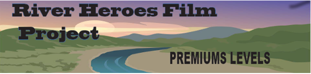 RIVER HEROES FILM PROJECT- Premiums for Supporters